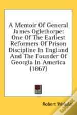 A Memoir Of General James Oglethorpe: On
