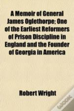 A Memoir Of General James Oglethorpe; On