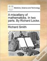 A Miscellany Of Mathematicks. In Two Par