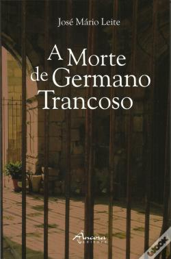 Wook.pt - A Morte de Germano Trancoso