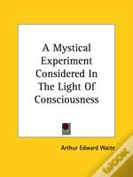 A Mystical Experiment Considered In The Light Of Consciousness
