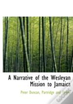 A Narrative Of The Wesleyan Mission To J