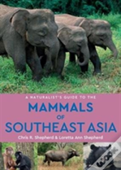 A Naturalist'S Guide To The Mammals Of Southeast Asia (2nd Edition)