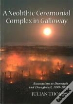 A Neolithic Ceremonial Complex In Galloway