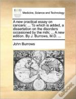 A New Practical Essay On Cancers: ... To