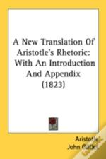 A New Translation Of Aristotle'S Rhetori