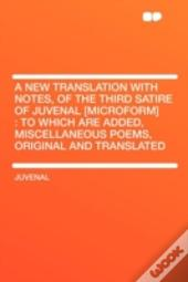 A New Translation With Notes, Of The Third Satire Of Juvenal (Microform)