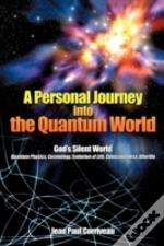A Personal Journey Into The Quantum Worl
