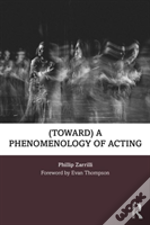 A Phenomenology Of Acting