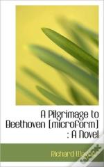A Pilgrimage To Beethoven (Microform) :