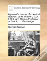 A Plan Of A Course Of Chemical Lectures,