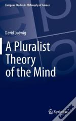 A Pluralist Theory Of The Mind