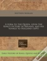 A Poem To The Queen, Upon The King'S Victory In Ireland, And His Voyage To Holland (1691)