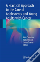 A Practical Approach To The Care Of Adolescents And Young Adults With Cancer