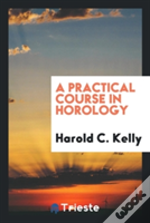 A Practical Course In Horology