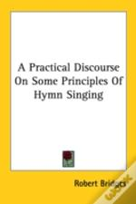A Practical Discourse On Some Principles Of Hymn Singing