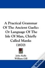 A Practical Grammar Of The Ancient Gaeli