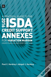 A Practical Guide To The 2016 Isda (R) Credit Support Annexes For Variation Margin Under English And New York Law