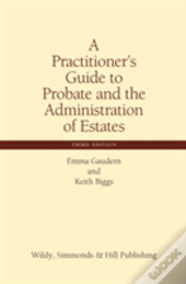 A Practitioner'S Guide To Probate And The Administration Of Estates