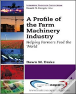 A Profile Of The Farm Machinery Industry; Helping Farmers Feed The World