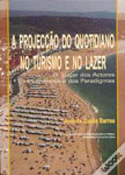 A Projecção do Quotidiano no Turismo e no Lazer