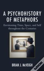 A Psychohistory Of Metaphors