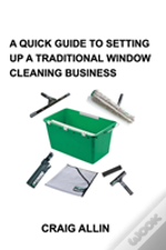 A Quick Guide To Setting Up A Traditional Window Cleaning Business