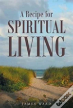 A Recipe For Spiritual Living