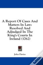 A Report Of Cases And Matters In Law: Re