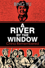 A River By The Window: China Remembered