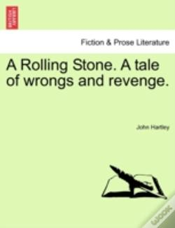 Wook.pt - A Rolling Stone. A Tale Of Wrongs And Re