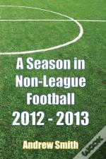 A Season In Non-League Football 2012-2013