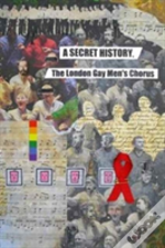 A Secret History, The London Gay Men'S Chorus