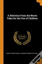 A Selection From The Norse Tales For The Use Of Children