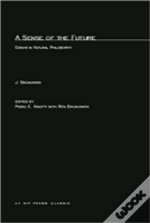 A SENSE OF THE FUTURE - ESSAYS IN NATURAL PHILOSOPHY