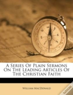 Wook.pt - A Series Of Plain Sermons On The Leading Articles Of The Christian Faith