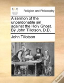 Wook.pt - A Sermon Of The Unpardonable Sin Against The Holy Ghost. By John Tillotson, D.D.
