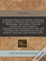A Sermon Preach'D Before The King & Queen, At White-Hall The 12th Of November, 1693: Being The Day Appointed For A Publick Thanksgiving To Almighty Go