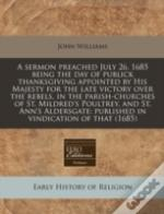 A Sermon Preached July 26, 1685 Being The Day Of Publick Thanksgiving Appointed By His Majesty For The Late Victory Over The Rebels, In The Parish-Chu