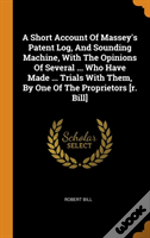 A Short Account Of Massey'S Patent Log, And Sounding Machine, With The Opinions Of Several ... Who Have Made ... Trials With Them, By One Of The Proprietors (R. Bill)