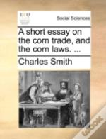 A Short Essay On The Corn Trade, And The