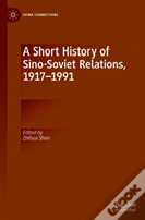 A Short History Of Sino-Soviet Relations, 1917-1991