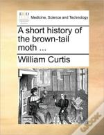 A Short History Of The Brown-Tail Moth .
