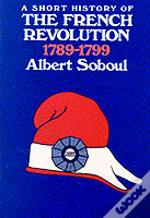 A Short History Of The French Revolution, 1789-1799