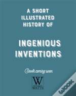 A Short, Illustrated History Of... Ingenious Inventions