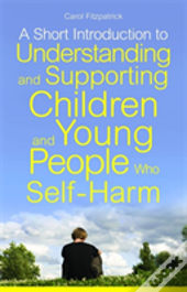 A Short Introduction To Helping Children And Young People Who Self-Harm