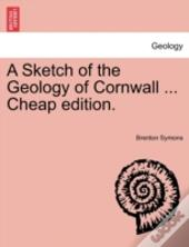 A Sketch Of The Geology Of Cornwall ... Cheap Edition.