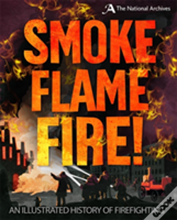 Wook.pt - A Smoke, Flame, Fire!: A History Of Firefighting
