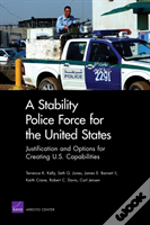 A Stability Police Force For The United States : Justification And Options For Creating U.S. Capabilities