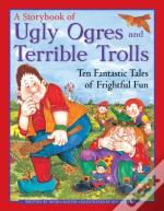 A Storybook Of Ugly Ogres And Terrible Trolls